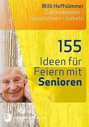 155 Ideen für Feiern mit Senioren Hoffsümmer, Willi 9783796617720