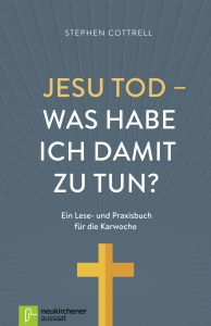 Jesu Tod - was habe ich damit zu tun? Cottrell, Stephen 9783761563892