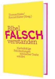 Bibel falsch verstanden Thomas Hieke/Konrad Huber 9783460255272