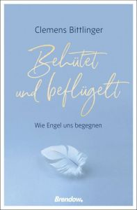 Behütet und beflügelt Bittlinger, Clemens 9783961401666