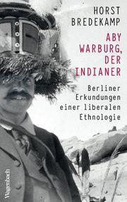 Aby Warburg, der Indianer Bredekamp, Horst 9783803136855