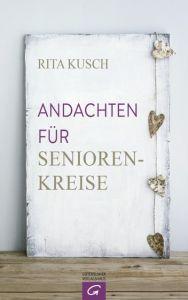 Andachten für Seniorenkreise Kusch, Rita 9783579062037