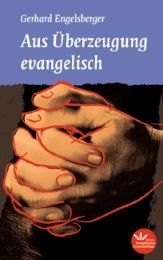 Aus Überzeugung evangelisch Engelsberger, Gerhard 9783791880389