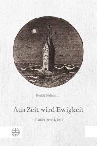 Aus Zeit wird Ewigkeit Bultmann, Rudolf 9783374055821