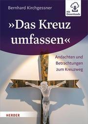 'Das Kreuz umfassen' Kirchgessner, Bernhard 9783451396397