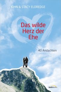 Das wilde Herz der Ehe - Andachten Eldredge, John/Eldredge, Stacy 9783957342478