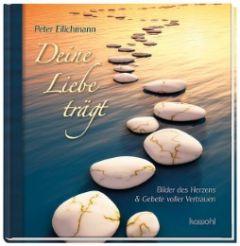 Deine Liebe trägt Eilichmann, Peter 9783863381431
