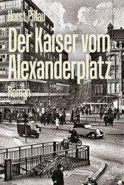 Der Kaiser vom Alexanderplatz Pillau, Horst 9783930388950