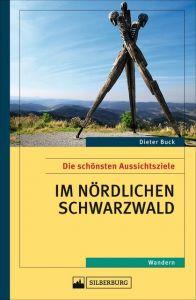 Die schönsten Aussichtsziele im nördlichen Schwarzwald Buck, Dieter 9783842521087