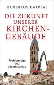 Die Zukunft unserer Kirchengebäude Halbfas, Hubertus 9783843611121