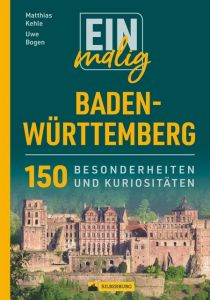 Einmalig Baden-Württemberg Bogen, Uwe/Kehle, Matthias 9783842520981