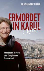 Ermordet in Kabul Führer, Heidemarie (Schwester) 9783775158886