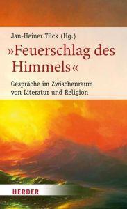 'Feuerschlag des Himmels' Jan-Heiner Tück (Prof.) 9783451381843