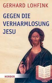 Gegen die Verharmlosung Jesu Lohfink, Gerhard 9783451391477