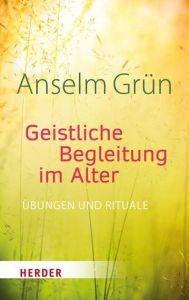 Geistliche Begleitung im Alter Grün, Anselm 9783451386664