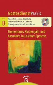 Gottesdienste zum Elementaren Kirchenjahr und zu den Kasualien in Leichter Sprache Christian Schwarz/Jochen Arnold 9783579075501