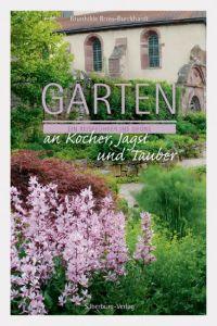 Gärten an Kocher, Jagst und Tauber Bross-Burkhardt, Brunhilde 9783842514485