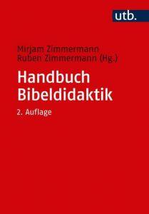 Handbuch Bibeldidaktik Mirjam Zimmermann (Prof. Dr.)/Ruben Zimmermann (Prof. Dr.) 9783825249212