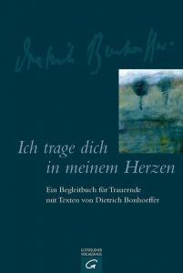 Ich trage dich in meinem Herzen Bonhoeffer, Dietrich 9783579068480