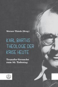 Karl Barths Theologie der Krise heute Werner Thiede 9783374056323