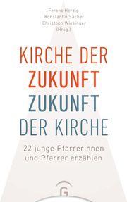Kirche der Zukunft - Zukunft der Kirche Ferenc Herzig/Konstantin Sacher/Christoph Wiesinger 9783579074313
