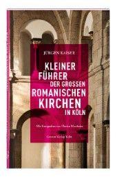 Kleiner Führer der großen romanischen Kirchen in Köln Kaiser, Jürgen 9783774306646