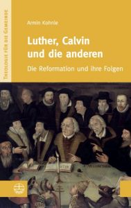 Luther, Calvin und die anderen Kohnle, Armin 9783374031948