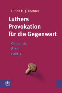 Luthers Provokation für die Gegenwart Körtner, Ulrich H J 9783374057009