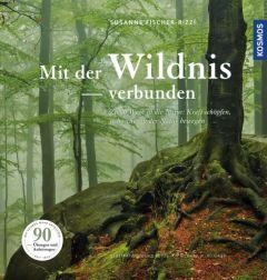 Mit der Wildnis verbunden Fischer-Rizzi, Susanne 9783440150900