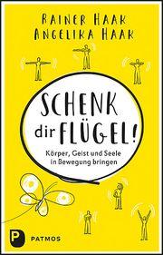 Schenk dir Flügel! Haak, Rainer/Haak, Angelika 9783843612906