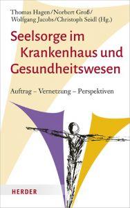 Seelsorge im Krankenhaus und Gesundheitswesen Thomas Hagen/Norbert Groß/Wolfgang Jacobs u a 9783451399879