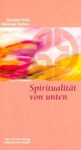 Spiritualität von unten Grün, Anselm/Dufner, Meinrad 9783878684992