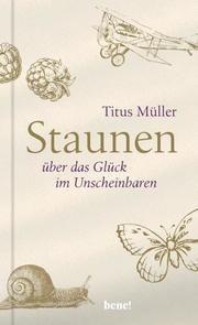 Staunen über das Glück im Unscheinbaren Müller, Titus 9783963401084