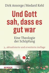 Und Gott sah, dass es gut war Ansorge, Dirk (Dr.)/Kehl, Medard (Prof.) 9783451381867