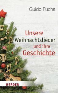 Unsere Weihnachtslieder und ihre Geschichte Fuchs, Guido (Prof. Dr.) 9783451031410