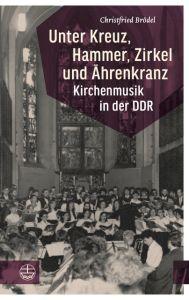 Unter Kreuz, Hammer, Zirkel und Ährenkranz Brödel, Christfried 9783374057153