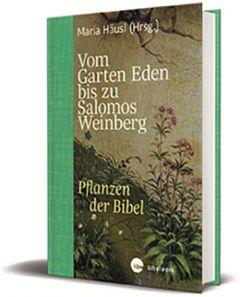 Vom Garten Eden bis zu Salomos Weinberg Häusl, Maria 9783460302075
