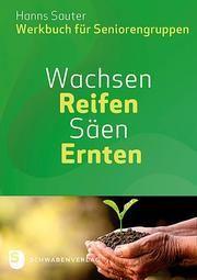 Wachsen - Reifen - Säen - Ernten Sauter, Hanns 9783796617812