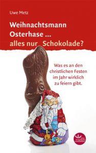 Weihnachtsmann Osterhase... alles nur Schokolade? Metz, Uwe 9783945369180