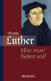 Wie man beten soll Luther, Martin/Schittko, Gerhard 9783765515989