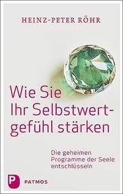 Wie Sie Ihr Selbstwertgefühl stärken Röhr, Heinz-Peter 9783843613293