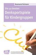 Die 50 besten Denksportspiele für Kindergruppen Portmann, Rosemarie 9783769818642