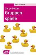 Die 50 besten Gruppenpiele Griesbeck, Josef 9783769815207