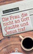 Die Frau, die nicht an Gott glaubte und Jesus traf Rørth, Charlotte 9783579085463