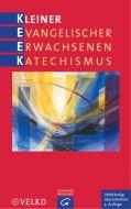 Kleiner Evangelischer Erwachsenenkatechismus Martin Rothgangel/Michael Kuch/Georg Raatz u a 9783579085272