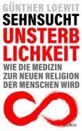 Sehnsucht Unsterblichkeit Loewit, Günther (Dr.) 9783990601785