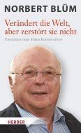 Verändert die Welt, aber zerstört sie nicht Blüm, Norbert (Dr.) 9783451379208
